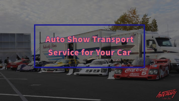 Show Car Transport _ Auto Show Transport Service for Your Car